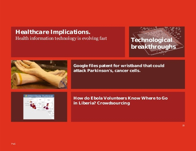 PwC Technological breakthroughs Healthcare Implications. Health information technology is evolving fast 23 How do Ebola Vo...