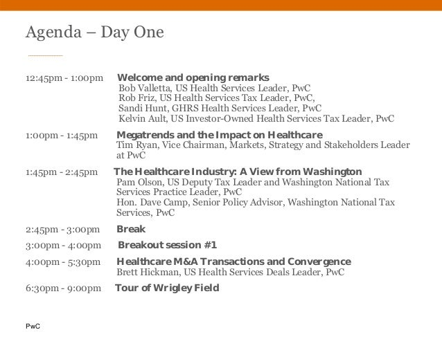 PwC Agenda – Day One 12:45pm - 1:00pm Welcome and opening remarks Bob Valletta, US Health Services Leader, PwC Rob Friz, U...