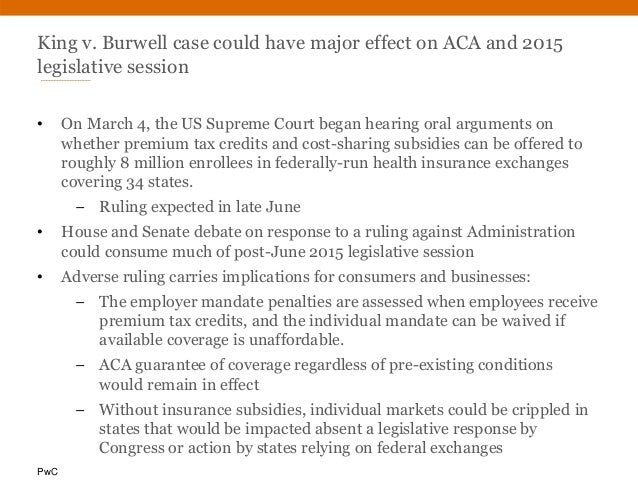 PwC King v. Burwell case could have major effect on ACA and 2015 legislative session • On March 4, the US Supreme Court be...
