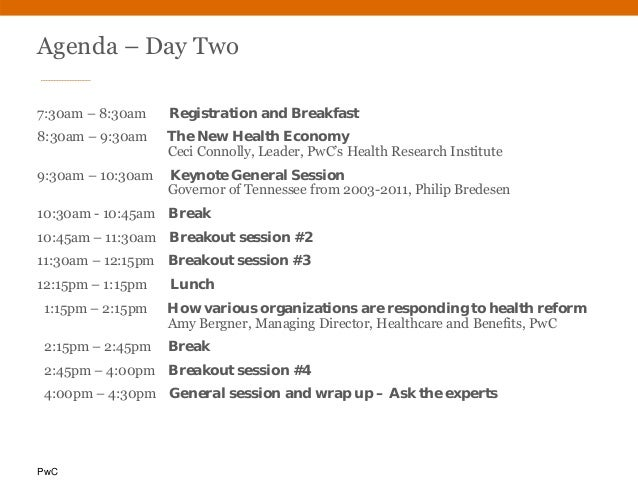 PwC Agenda – Day Two 7:30am – 8:30am Registration and Breakfast 8:30am – 9:30am The New Health Economy Ceci Connolly, Lead...