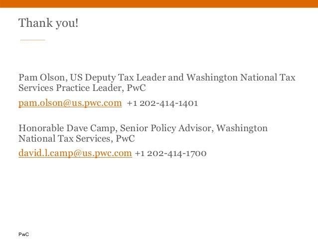 PwC Thank you! Pam Olson, US Deputy Tax Leader and Washington National Tax Services Practice Leader, PwC pam.olson@us.pwc....