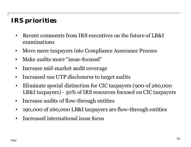 PwC IRS priorities • Recent comments from IRS executives on the future of LB&I examinations • Move more taxpayers into Com...