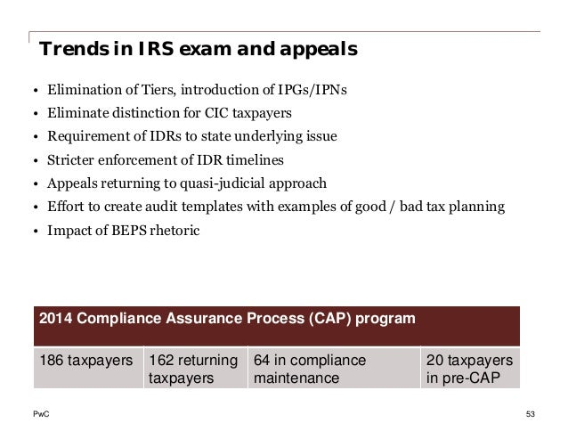Trends in IRS exam and appeals • Elimination of Tiers, introduction of IPGs/IPNs • Eliminate distinction for CIC taxpayers...