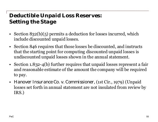 PwC Deductible Unpaid Loss Reserves: Setting the Stage • Section 832(b)(5) permits a deduction for losses incurred, which ...