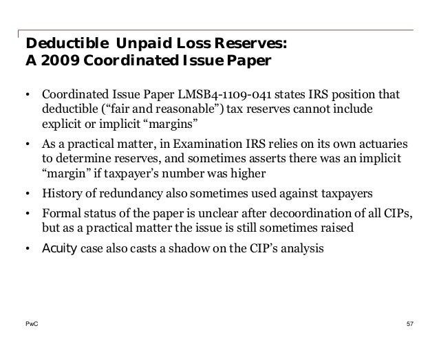 PwC Deductible Unpaid Loss Reserves: A 2009 Coordinated Issue Paper • Coordinated Issue Paper LMSB4-1109-041 states IRS po...
