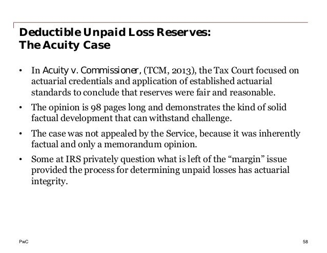 PwC Deductible Unpaid Loss Reserves: The Acuity Case • In Acuity v. Commissioner, (TCM, 2013), the Tax Court focused on ac...