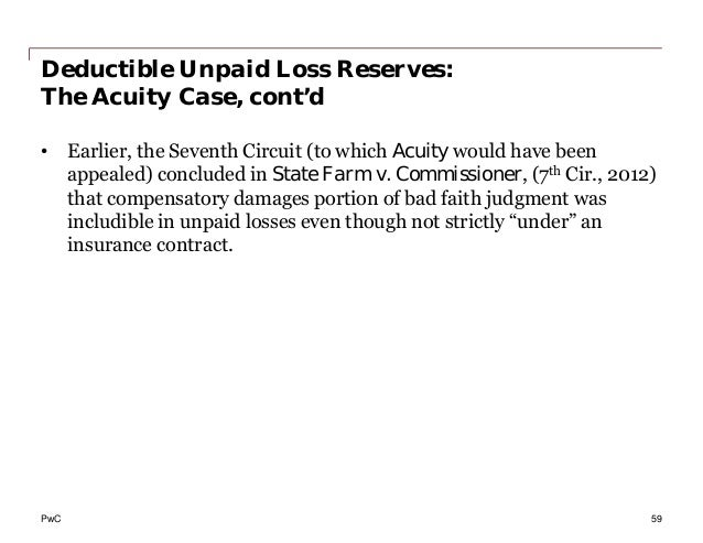 PwC Deductible Unpaid Loss Reserves: The Acuity Case, cont'd • Earlier, the Seventh Circuit (to which Acuity would have be...