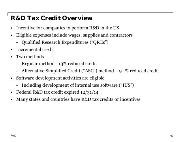 PwC R&D Tax Credit Overview • Incentive for companies to perform R&D in the US • Eligible expenses include wages, supplies...