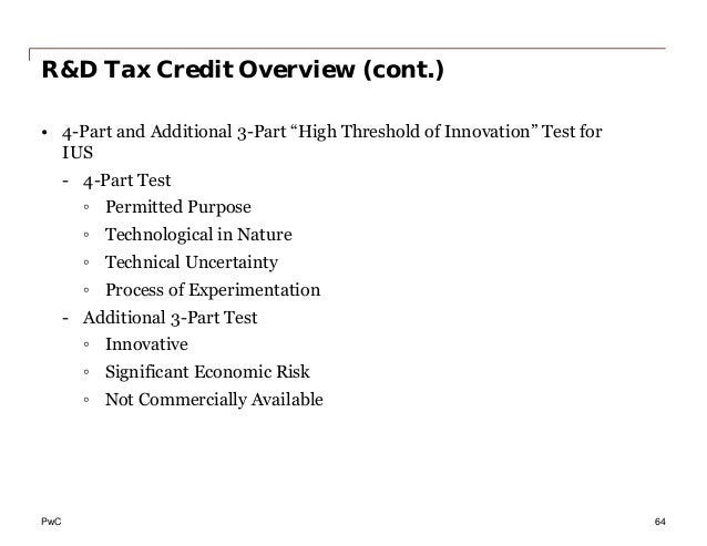 """PwC R&D Tax Credit Overview (cont.) • 4-Part and Additional 3-Part """"High Threshold of Innovation"""" Test for IUS - 4-Part Te..."""