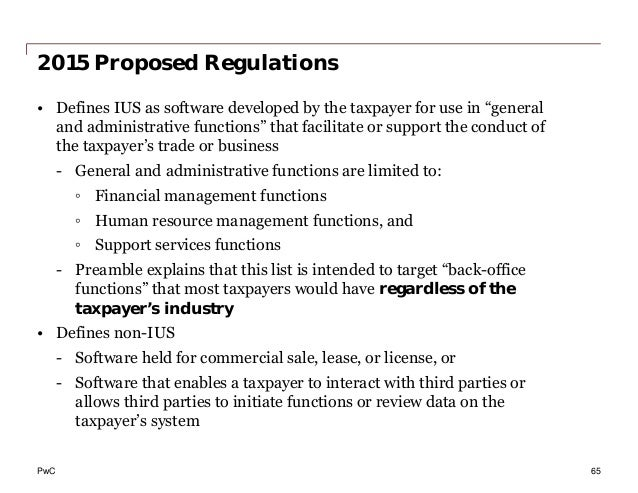 """PwC 2015 Proposed Regulations • Defines IUS as software developed by the taxpayer for use in """"general and administrative f..."""