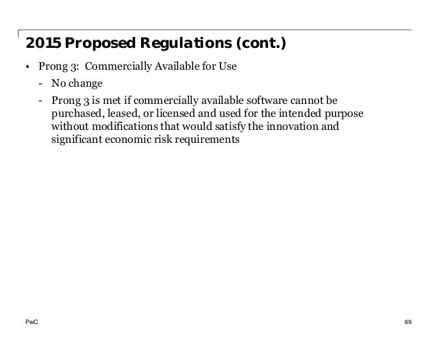 PwC 2015 Proposed Regulations (cont.) • Prong 3: Commercially Available for Use - No change - Prong 3 is met if commercial...