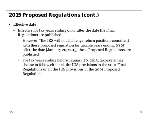 PwC 2015 Proposed Regulations (cont.) • Effective date - Effective for tax years ending on or after the date the Final Reg...