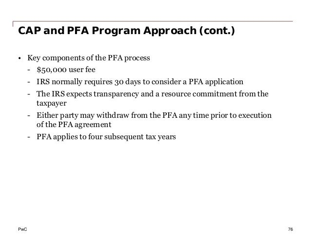 PwC CAP and PFA Program Approach (cont.) • Key components of the PFA process - $50,000 user fee - IRS normally requires 30...
