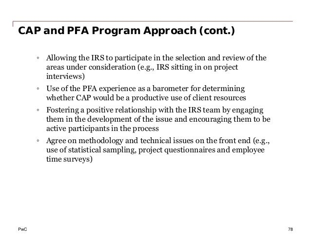 PwC CAP and PFA Program Approach (cont.) ◦ Allowing the IRS to participate in the selection and review of the areas under ...