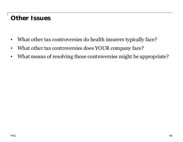 PwC Other Issues • What other tax controversies do health insurers typically face? • What other tax controversies does YOU...