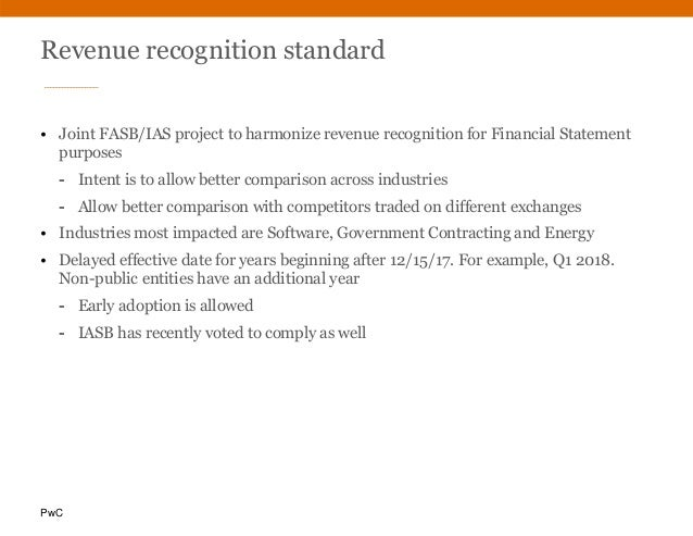 PwC Revenue recognition standard • Joint FASB/IAS project to harmonize revenue recognition for Financial Statement purpose...