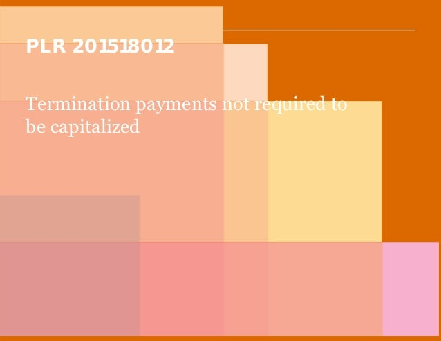 PwC PLR 201518012 Termination payments not required to be capitalized