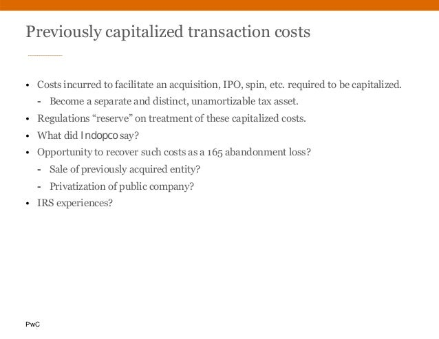 PwC Previously capitalized transaction costs • Costs incurred to facilitate an acquisition, IPO, spin, etc. required to be...