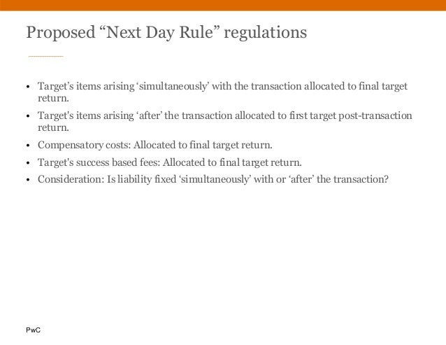 """PwC Proposed """"Next Day Rule"""" regulations • Target's items arising 'simultaneously' with the transaction allocated to final..."""