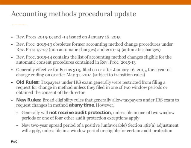 PwC Accounting methods procedural update • Rev. Procs 2015-13 and -14 issued on January 16, 2015 • Rev. Proc. 2015-13 obso...