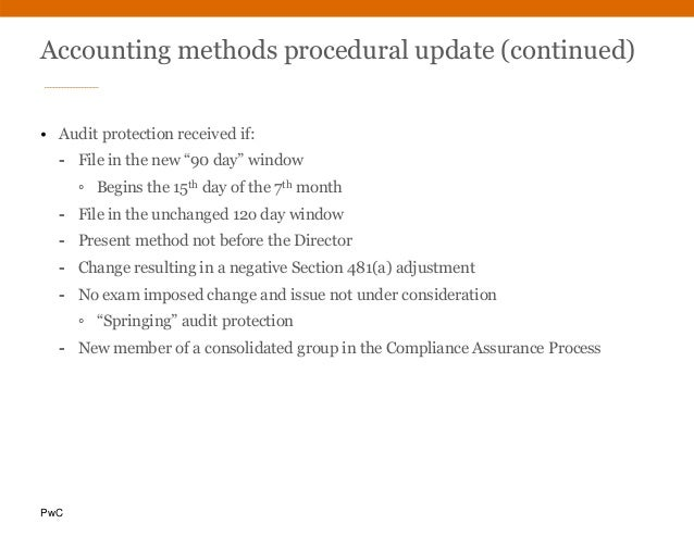 """PwC Accounting methods procedural update (continued) • Audit protection received if: - File in the new """"90 day"""" window ◦ B..."""