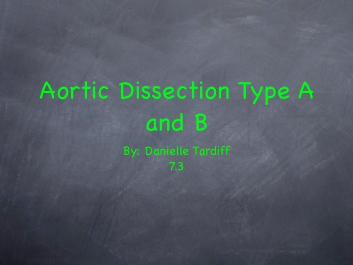 Aortic Dissection Type A         and B       By: Danielle Tardiff               7.3
