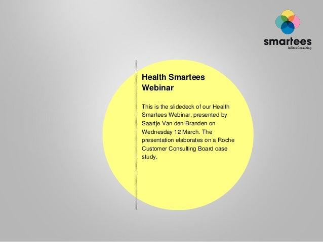 Health Smartees Webinar This is the slidedeck of our Health Smartees Webinar, presented by Saartje Van den Branden on Wedn...
