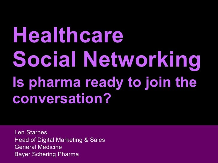 Healthcare Social Networking Is pharma ready to join the conversation? Len Starnes Head of Digital Marketing & Sales  Gene...