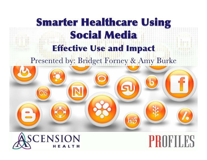 Smarter Healthcare Using        Social Media       Effective Use and Impact Presented by: Bridget Forney & Amy Burke