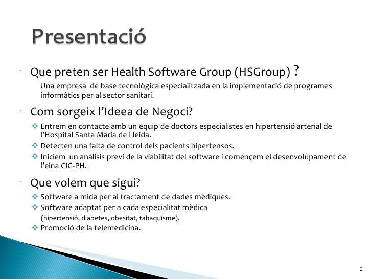 <ul><li>Que preten ser Health Software Group (HSGroup)  ?  </li></ul><ul><ul><li>Una empresa  de base tecnològica especial...