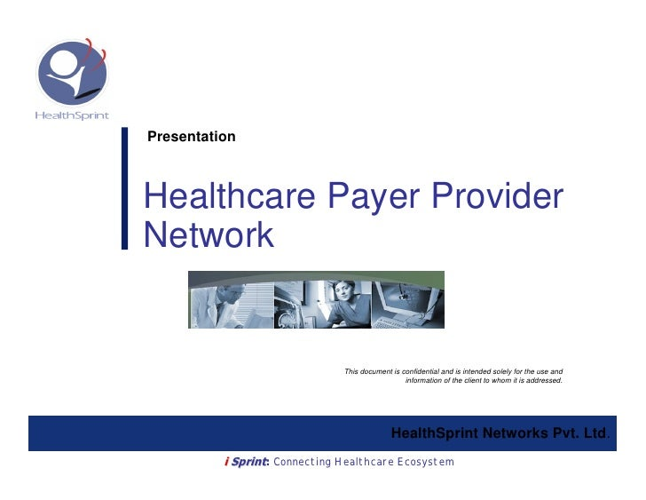 Presentation    Healthcare Payer Provider Network                                  This document is confidential and is in...