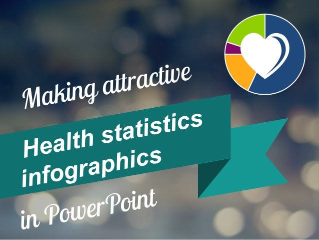 Make it visually attractive. Apply a few simple tricks. Examples… Presenting health or medical data?