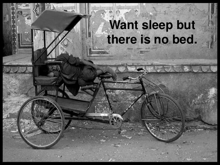 Want sleep butthere is no bed.
