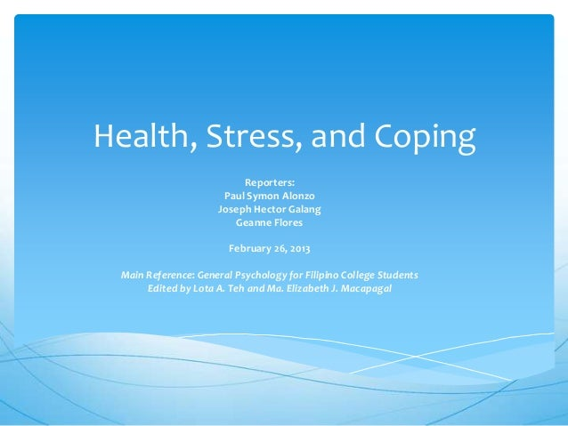 Health, Stress, and Coping                          Reporters:                      Paul Symon Alonzo                     ...
