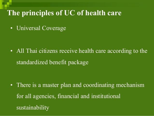 The principles of UC of health care • Universal Coverage • All Thai citizens receive health care according to the standard...