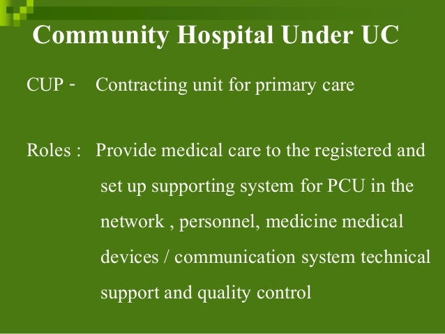 Community Hospital Under UC CUP - Contracting unit for primary care Roles : Provide medical care to the registered and set...