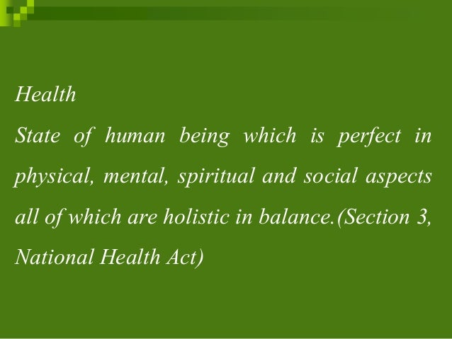 Health State of human being which is perfect in physical, mental, spiritual and social aspects all of which are holistic i...