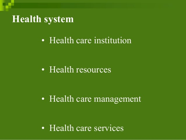 Health system • Health care institution • Health resources • Health care management • Health care services