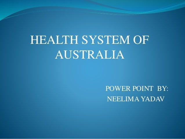 HEALTH SYSTEM OF AUSTRALIA POWER POINT BY: NEELIMA YADAV