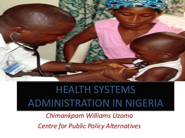 analysis of nigerias health system Isaac adewole, unveiled the buhari administration's plan to revitalize the  country's primary health care system the national council on health.