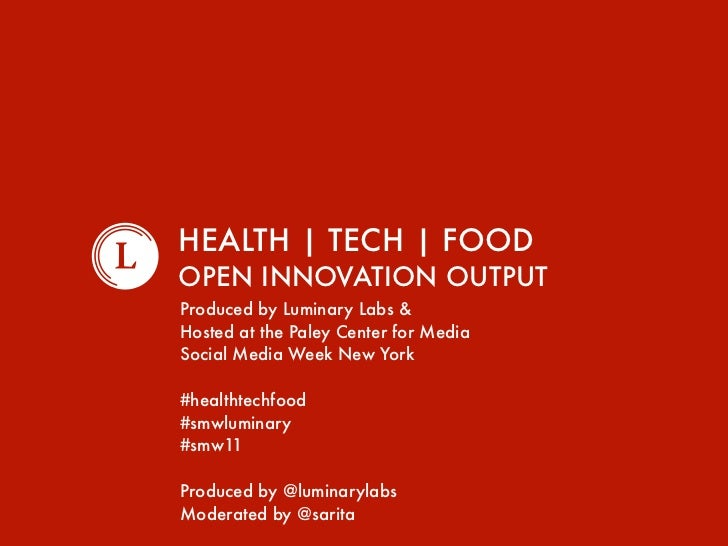 HEALTH | TECH | FOODOPEN INNOVATION OUTPUTProduced by Luminary Labs &Hosted at the Paley Center for MediaSocial Media Week...