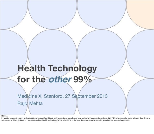 Health Technology for the other 99% Medicine X, Stanford, 27 September 2013 Rajiv Mehta Hello ... Innovation depends heavi...