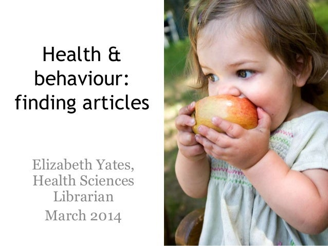 Health & behaviour: finding articles Elizabeth Yates, Health Sciences Librarian March 2014