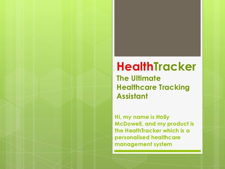 HealthTrackerThe Ultimate Healthcare Tracking Assistant<br />Hi, my name is Holly McDowell, and my product is the HeathTra...