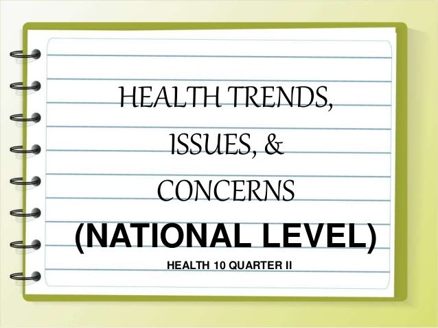 HEALTH TRENDS ISSUES CONCERNS NATIONAL LEVEL 10 QUARTER
