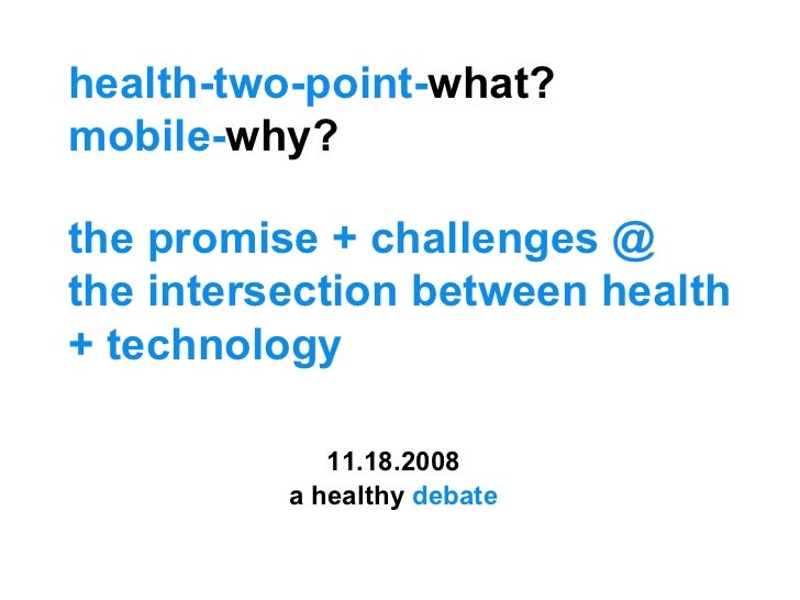 health-two-point- what?  mobile- why?  the promise + challenges @ the intersection between health + technology a healthy  ...