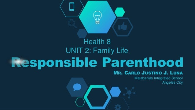 Health 8 UNIT 2: Family Life Responsible Parenthood MR. CARLO JUSTINO J. LUNA Malabanias Integrated School Angeles City