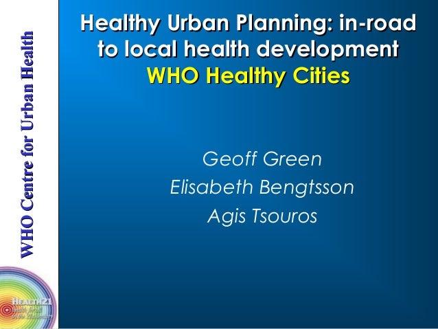 WHOWHOCentreforUrbanHealthCentreforUrbanHealth Healthy Urban Planning: in-roadHealthy Urban Planning: in-road to local hea...