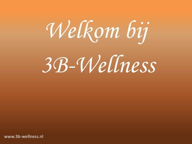 Welkom bij                3B-Wellnesswww.3b-wellness.nl