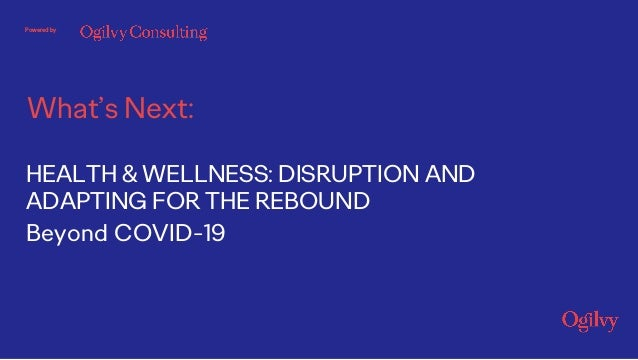 What's Next: Powered by HEALTH & WELLNESS: DISRUPTION AND ADAPTING FOR THE REBOUND Beyond COVID-19